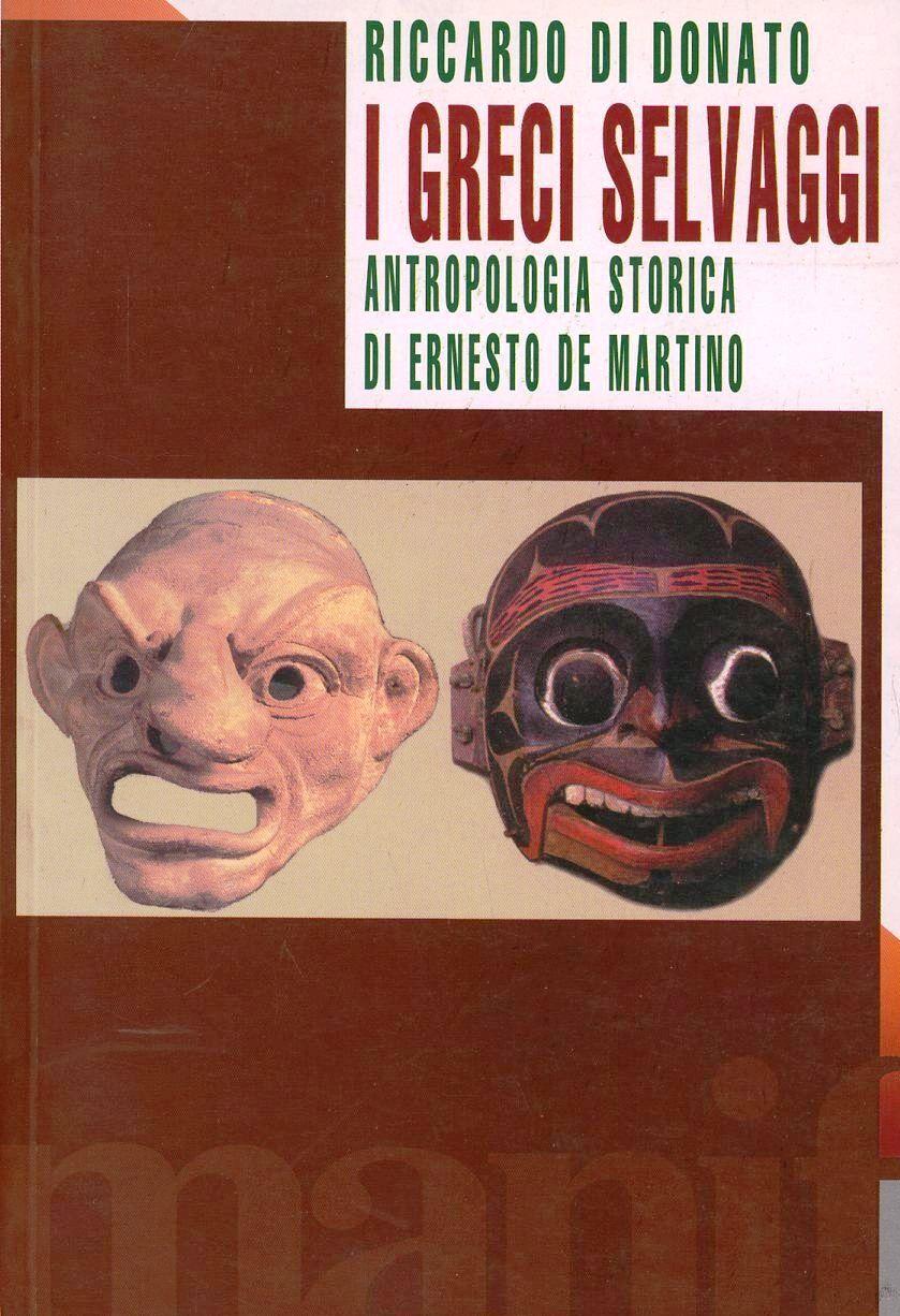 I greci selvaggi. L'antropologia storica di Ernesto De Martino