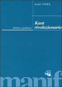 Kant rivoluzionario. Diritto e politica