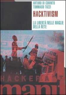 Hacktivism. La libertà nelle maglie della rete - Arturo Di Corinto,Tommaso Tozzi - copertina