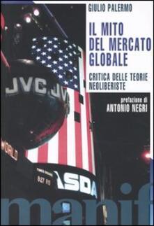 Il mito del mercato globale. Critica delle teorie neoliberiste - Giulio Palermo - copertina