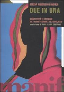 Libro Due in una. Soggettività ed erotismo nel teatro femminile del novecento Serena Anderlini D'Onofrio
