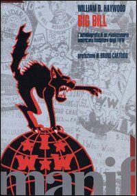 Big Bill. L'autobiografia di un rivoluzionario americano degli IWW