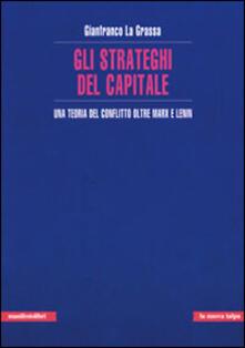 Gli strateghi del capitale. Una teoria del conflitto oltre Marx e Lenin - Gianfranco La Grassa - copertina