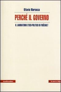 Perché il governo. Il laboratorio etico-politico di Foucault