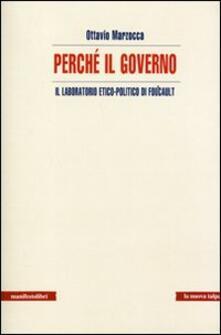 Perché il governo. Il laboratorio etico-politico di Foucault - Ottavio Marzocca - copertina