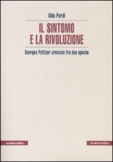 Il sintomo e la rivoluzione. Georges Politzer crocevia tra due epoche - Aldo Pardi - copertina