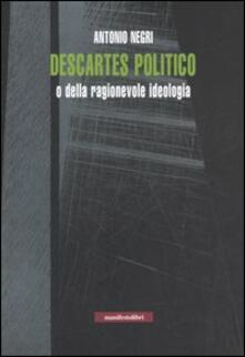 Descartes politico o della ragionevole ideologia - Antonio Negri - copertina