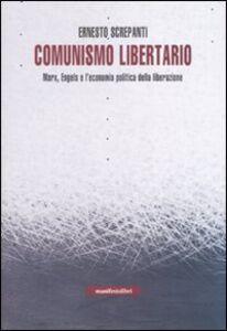 Comunismo libertario. Marx, Engels e l'economia politica della liberazione