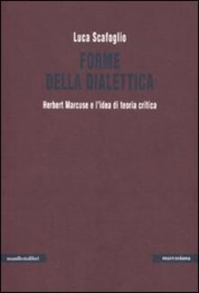 Forme della dialettica. Herbert Marcuse e l'idea di teoria critica - Luca Scafoglio - copertina