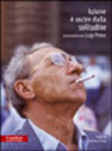 Azione è uscire dalla solitudine. DVD - Stefano Grossi,Luigi Pintor - copertina