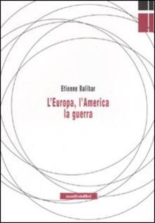 L' Europa, l'America, la guerra - Étienne Balibar - copertina