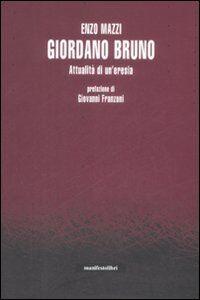 Giordano Bruno. Attualità di un'eresia