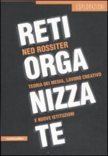Reti organizzate. Teoria dei media, lavoro creativo e nuove istituzioni - Ned Rossiter - copertina