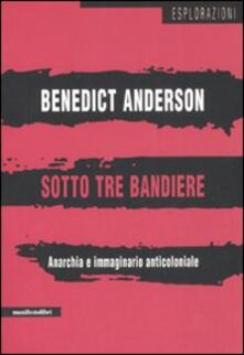 Sotto tre bandiere. Anarchia e immaginario anticoloniale - Benedict Anderson - copertina