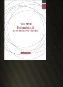 Disobbedienze II. Vol. 2: Gli anni della sconfitta (19851994). - Franco Fortini - copertina