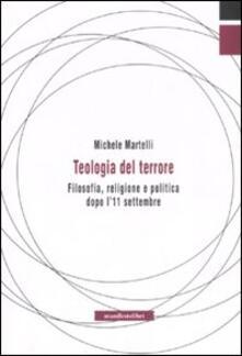 Teologia del terrore. Filosofia, religione e politica dopo l'11 settembre - Michele Martelli - copertina