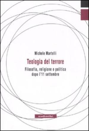 Teologia del terrore. Filosofia, religione e politica dopo l'11 settembre