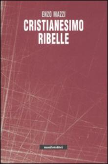 Cristianesimo ribelle - Enzo Mazzi - copertina