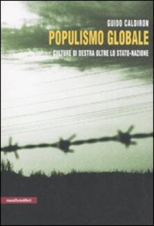 Populismo globale. Culture di destra oltre lo stato-nazione - Guido Caldiron - copertina