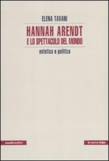 Hannah Arendt e lo spettacolo del mondo. Estetica e politica - Elena Tavani - copertina