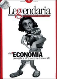 Leggendaria. Vol. 73: Dall'economia domestica all'economia di mercato. - copertina