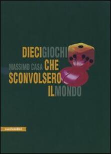 Dieci giochi che sconvolsero il mondo - Massimo Casa - copertina