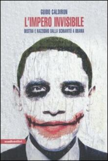 L' impero invisibile. Destra e razzismo dalla schiavitù a Obama - Guido Caldiron - copertina