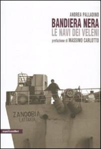 Libro Bandiera nera. Le navi dei veleni Andrea Palladino