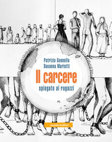 Il carcere spiegato ai ragazzi - Patrizio Gonnella,Susanna Marietti - copertina