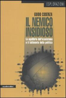 Il nemico insidioso. Lo squilibrio dell'ecosistema e il fallimento della politica - Guido Cosenza - copertina