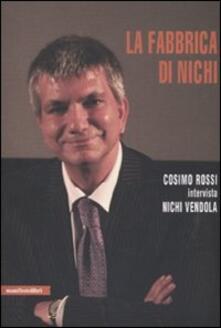 La fabbrica di Nichi - Cosimo Rossi,Nichi Vendola - copertina