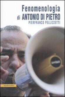 Fenomenologia di Antonio Di Pietro - Pierfranco Pellizzetti - copertina