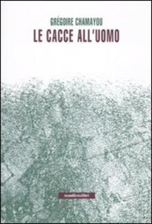 Le cacce all'uomo - Gregoire Chamayou - copertina