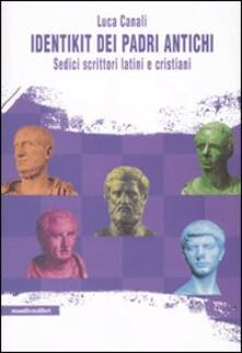 Identikit dei padri antichi. Sedici scrittori latini e cristiani - Luca Canali - copertina