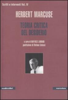 Scritti e interventi. Vol. 4: Teoria critica del desiderio. - Herbert Marcuse - copertina