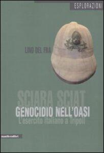 Sciara Sciat. Genocidio nell'oasi. L'esercito italiano a Tripoli