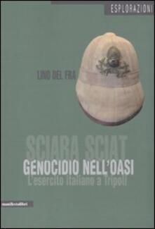 Sciara Sciat. Genocidio nell'oasi. L'esercito italiano a Tripoli - Lino Del Fra - copertina