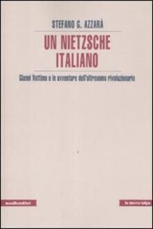 Un Nietzsche italiano. Gianni Vattimo e le avventure dell'oltreuomo rivoluzionario - Stefano G. Azzarà - copertina