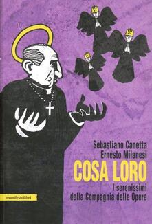Cosa loro. I serenissimi della Compagnia delle Opere - Ernesto Milanesi,Sebastiano Canetta - copertina