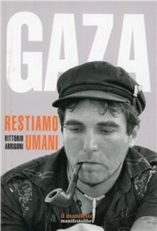 Gaza. Restiamo umani - Vittorio Arrigoni - copertina