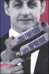 I fantasmi della République. La Francia al tempo di Sarkozy