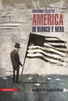 America in bianco e nero. Un diario del tempo di Obama - Giovanna Pajetta - copertina