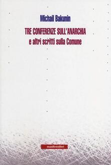 Tre conferenze sull'anarchia e altri scritti sulla Comune - Michail Bakunin - copertina