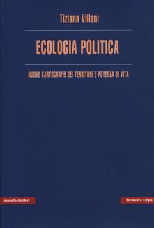 Ecologia politica. Nuove cartografie dei territori e potenza di vita - Tiziana Villani - copertina