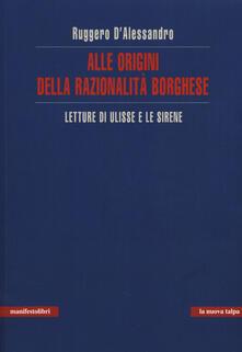 Alle origini della razionalità borghese. Letture di Ulisse e le sirene - Ruggero D'Alessandro - copertina