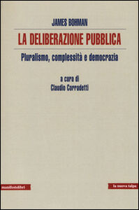 La deliberazione pubblica. Pluralismo, complessità e democrazia