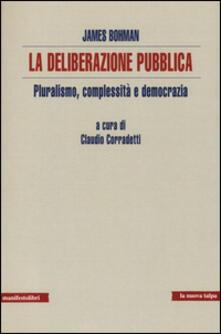 La deliberazione pubblica. Pluralismo, complessità e democrazia - James Bohman - copertina