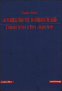 La rivoluzione nel tardocapitalismo. L'agenda critica di Hans Jürgen Krahl