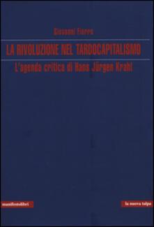 La rivoluzione nel tardocapitalismo. L'agenda critica di Hans Jürgen Krahl - Giovanni Fierro - copertina