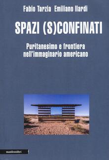 Spazi (s)confinati. Puritanesimo e frontiera nell'immaginario americano - Fabio Tarzia,Emiliano Ilardi - copertina